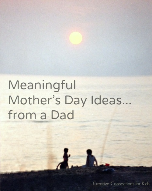 Meaningful Mother's Day Ideas from a Dad...from the heart, fun and frugal